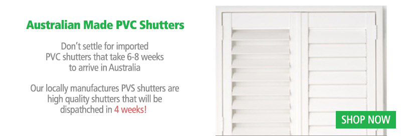 Australian Made PVC Shutters dispatched within 10 days!