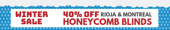 Winter Sale - 40% Off Rioja & Montreal Honeycomb Blinds